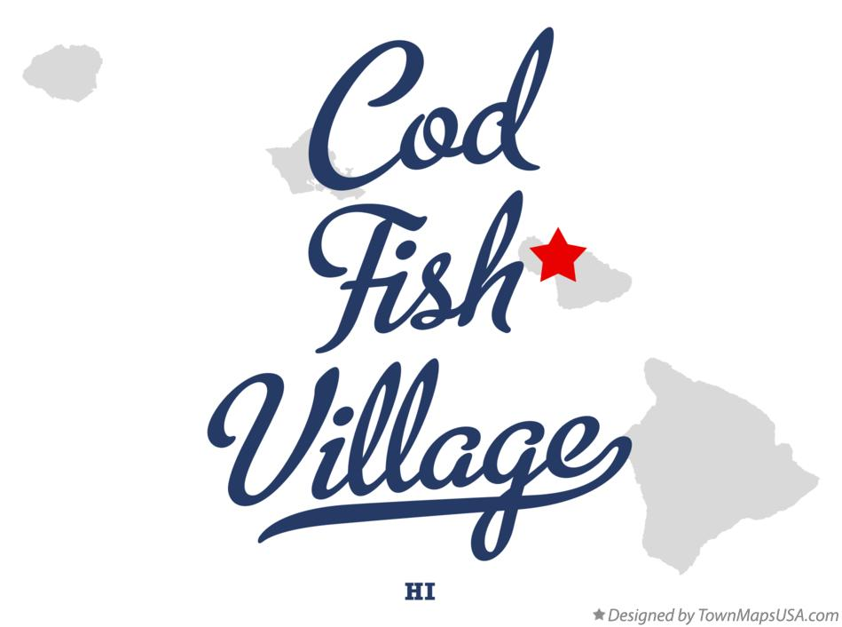 Map of Cod Fish Village Hawaii HI