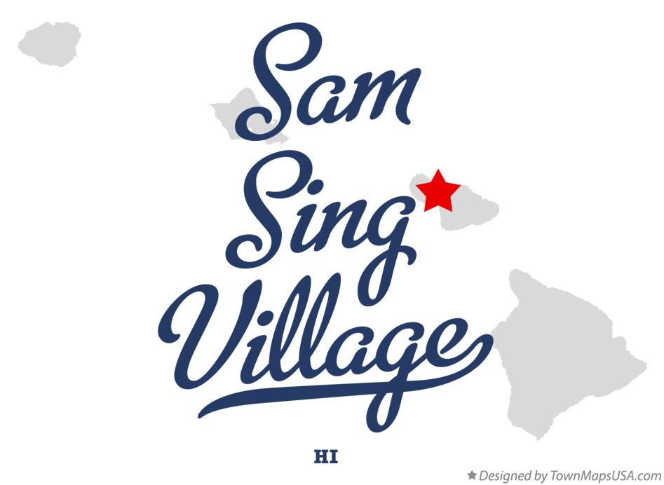 Map of Sam Sing Village Hawaii HI